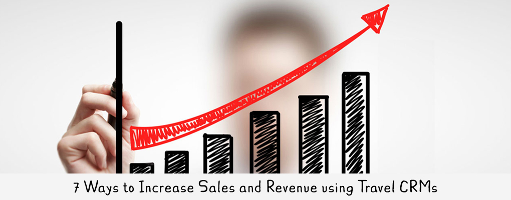 7 Ways to Increase Sales and Revenue using Travel CRM