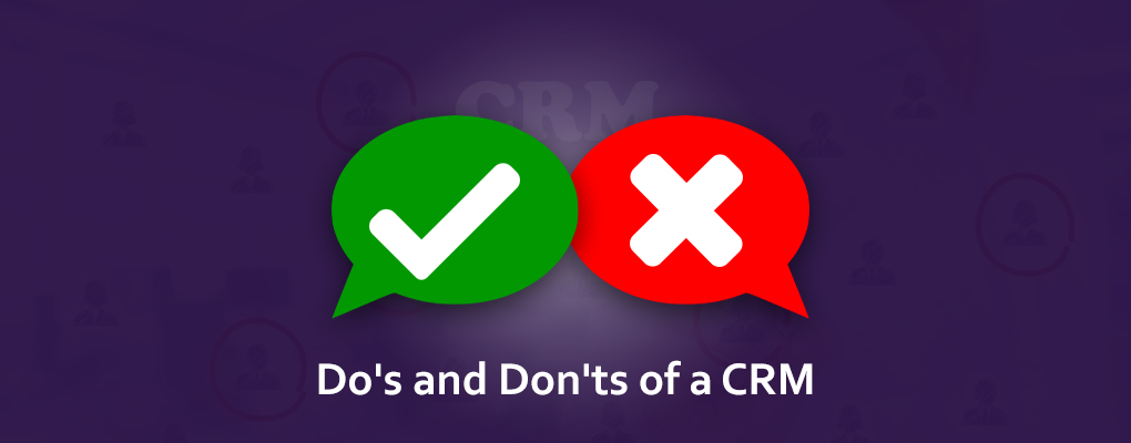 7 Dos and Don'ts of CRM Software