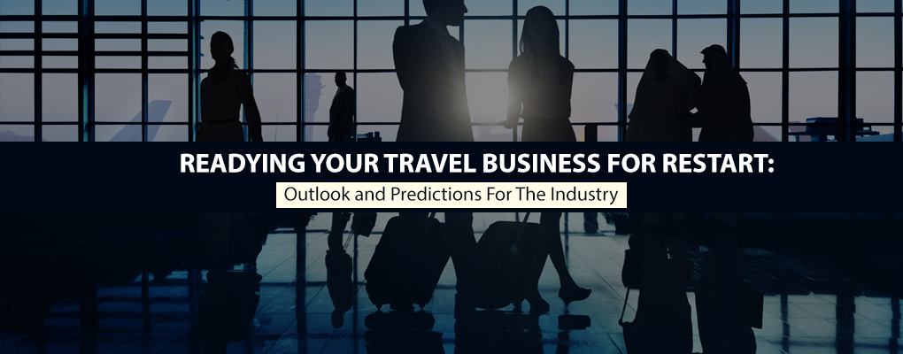 Readying Your Travel Business For Restart: Outlook and Predictions For The Industry