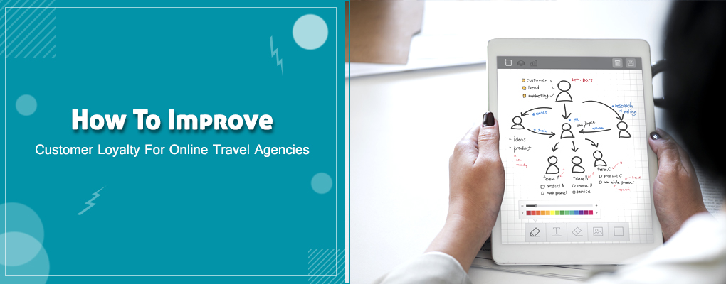 How To Improve Customer Loyalty For Online Travel Agencies